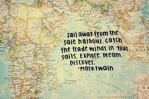 I was given a card by my English teacher when I graduated high school with this quote written on it. At the time I didn't understand what it meant, but almost ten years later I understood and it has inspired me to explore, dream and discover.